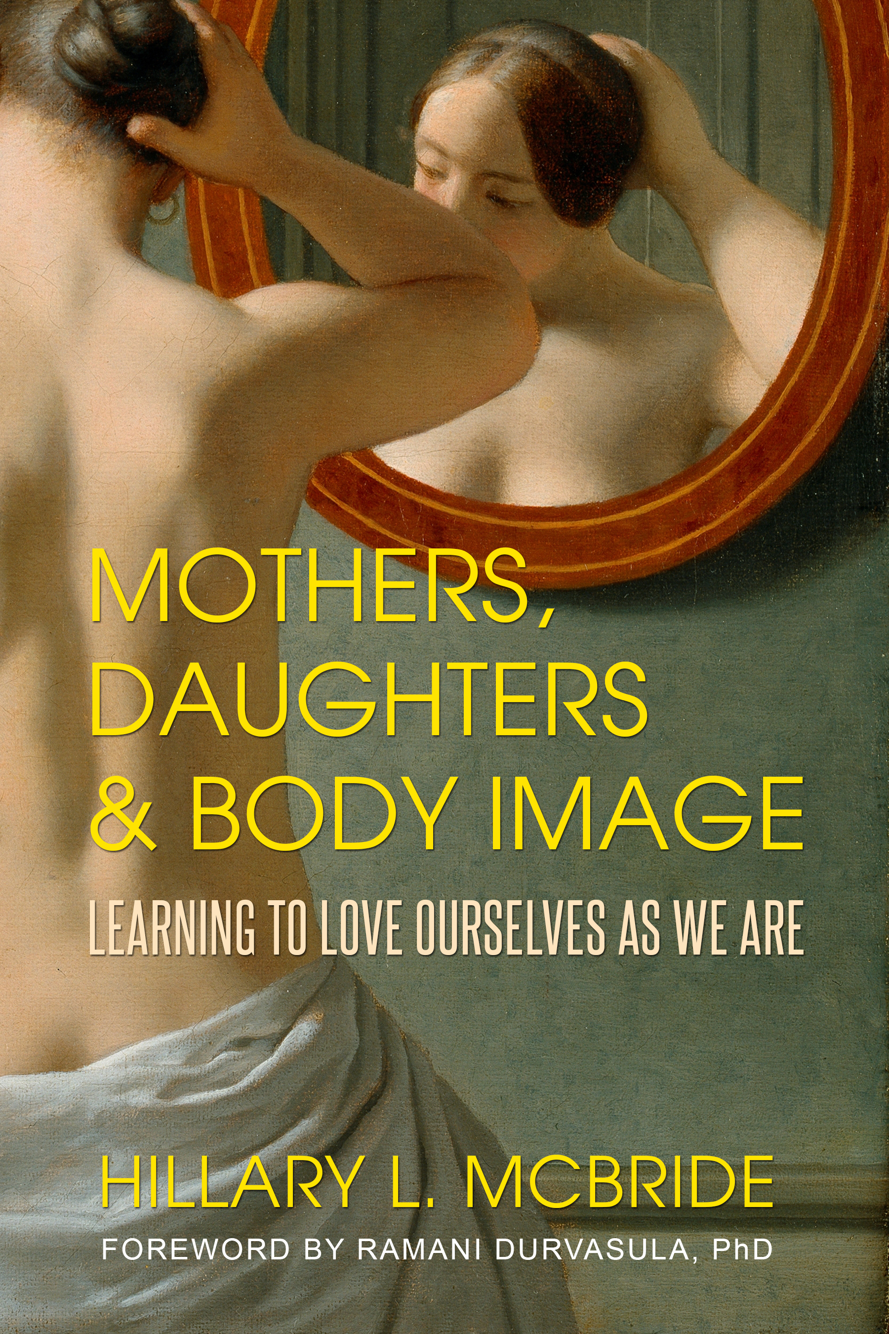 Mothers, Daughters, and Body Image Learning to Love Ourselves as We Are