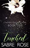 Touched (Thornton Brothers, #1)