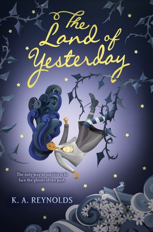 The Land of Yesterday by K.A. Reynolds