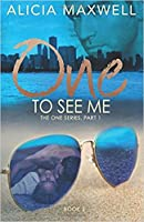 One To See Me (The ONE Series, Part 1, Book 2)