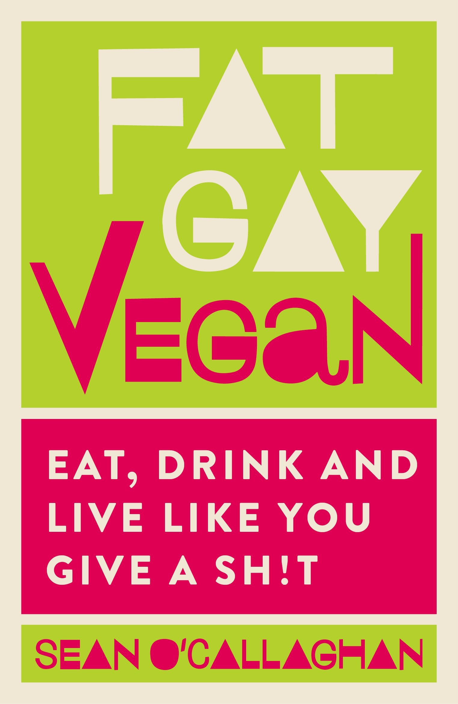 Fat, Gay Vegan - Eat, Drink and Live Like You Give a Sh!t