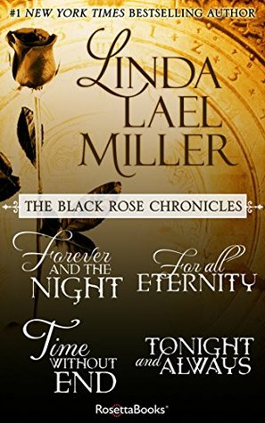 Linda Lael Miller's Black Rose Chronicles: Forever and the Night, For All Eternity, Time Without End, Tonight and Always