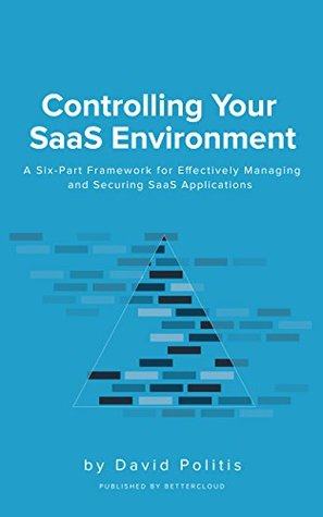 Controlling Your SaaS Environment: A Six-Part Framework for Effectively Managing and Securing SaaS Applications