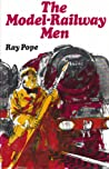 The Model Railway Men by Ray Pope