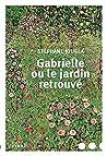 Gabrielle ou le jardin retrouvé by Stéphane Jougla