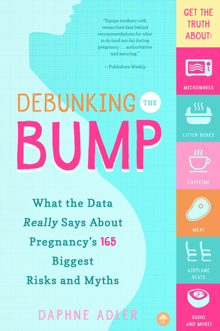 Debunking the Bump: What the Data Really Says About Pregnancy's 165 Biggest Risks and Myths