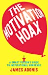 The Motivation Hoax: A Smart Person's Guide to Inspirational Nonsense
