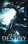 Primal Destiny by Ryan Kirk