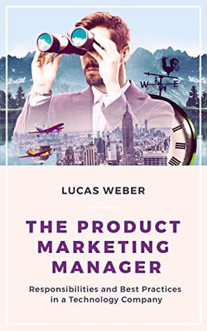 The Product Marketing Manager by Lucas  Weber