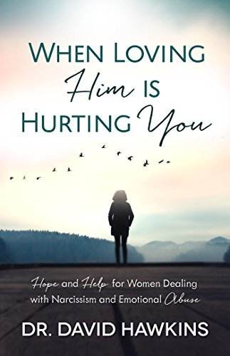When Loving Him is Hurting You Hope and Help for Women Dealing With Narcissism and Emotional Abuse