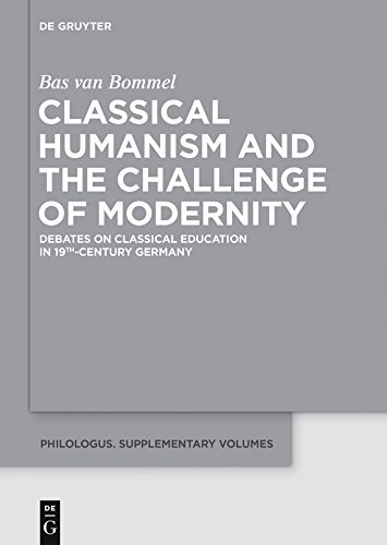 Classical Humanism and the Challenge of Modernity Debates on Classical Education in 19th-century Germany