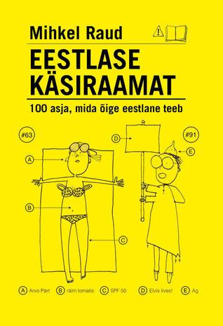 Eestlase käsiraamat. 100 asja, mida õige eestlane teeb by Mihkel Raud