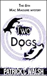 Two Dogs (The Mac Maguire detective mysteries Book 6)