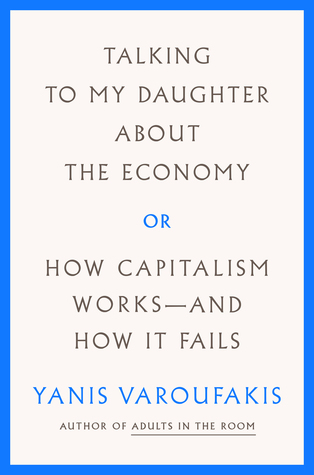 Talking to my Daughter about the Economy: or, How Capitalism Works--and How It Fails