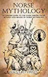 Norse Mythology: A Concise Guide to the Gods, Heroes, Sagas, Rituals and Beliefs of Norse Mythology