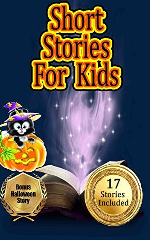 Short Stories for Kids: Great Bundle Including 17 Children's Short Stories (First Day of School, Making Friends, Moral Lessons, Coming of Age)