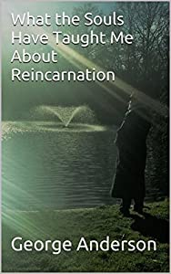 What the Souls Have Taught Me About Reincarnation