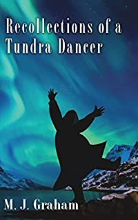 Recollections of a Tundra Dancer: An Alaskan memoir and travel guide