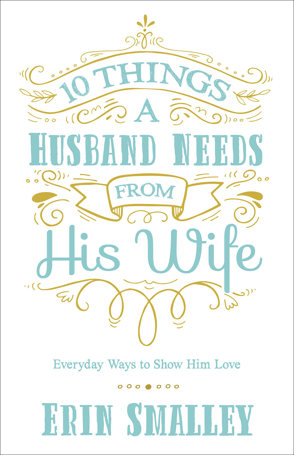 10 Things a Husband Needs from His Wife Everyday Ways to Show Him Love