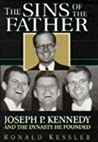 Sins of the Father: Joseph P.Kennedy and the Dynasty He Founded