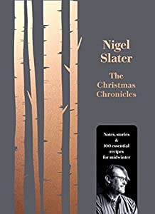 The Christmas Chronicles: Notes, Stories and 100 Essential Recipes for Midwinter