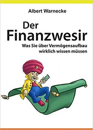 Der Finanzwesir. Was Sie über Vermögensaufbau wirklich wissen... by Albert Warnecke