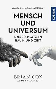 Mensch und Universum: Unser Platz in Raum und Zeit