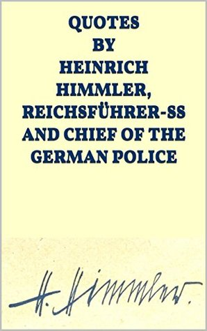 Quotes by Heinrich Himmler, Reichsführer-SS and Chief of the German Police