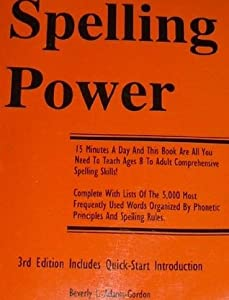Spelling Power: Complete with New Quick Start Introduction, Lists of the 5,000 Most Frequently Used Words Organized by Phonetic Principles and Spelling Rules, Diagnostic Spelling Scales, an Alphabetical Listing of the 12,000 Most Frequently Used Words,...