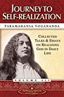 Journey to Self-Realization: Collected Talks and Essays on Realizing God in Daily Life – Volume 3