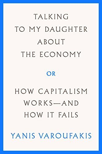 Talking to My Daughter About the Economy or, How Capitalism Works-and How It Fails