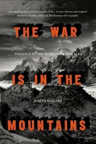 The War is in the Mountains Violence in the World's High Places