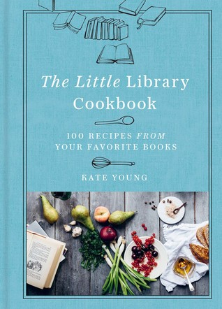 The Little Library Cookbook: 100 Recipes from Your Favorite Books
