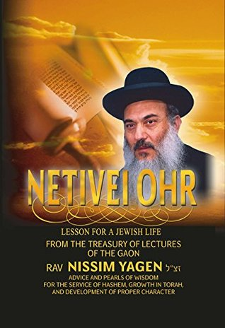 """Lessons for a Jewish Life: NETIVEI OHR - FROM THE TEACHINGS OF THE GAON AND TZADDIK RABBI NISSIM YAGEN zt""""l (Judaism Book 1)"""