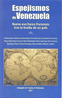 Espejismos de Venezuela: Nueve escritores franceses tras la huella de un país
