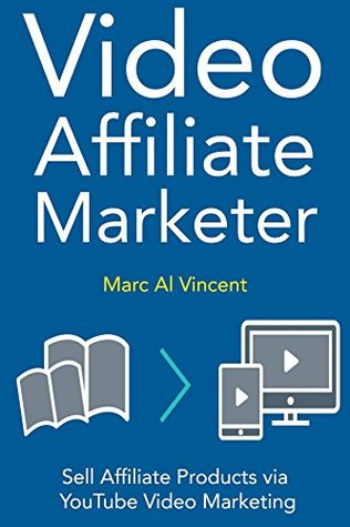 Video Affiliate Marketer: Sell Affiliate Products via YouTube Video Marketing