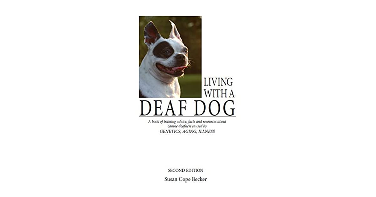 Living With A Deaf Dog A Book Of Training Advice Facts And