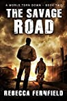 The Savage Road (A World Torn Down #2)