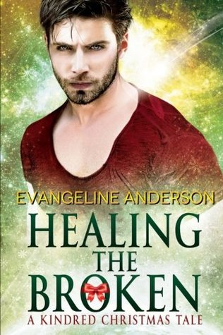 Healing The Broken - (Brides of the Kindred 20.3) or A Kindred Christmas Tale 05 - Evangeline Anderson