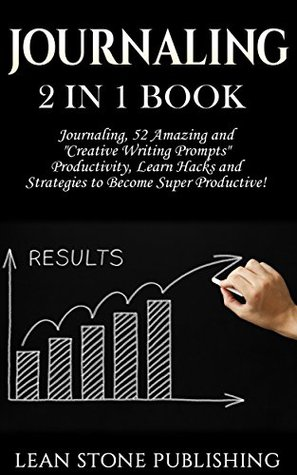 """Journaling: 2 in 1 Book: Journaling: 52 Amazing and """"Creative Writing Prompts"""". Productivity: Learn Hacks and Strategies to Become Super Productive! (Self Development Series)"""