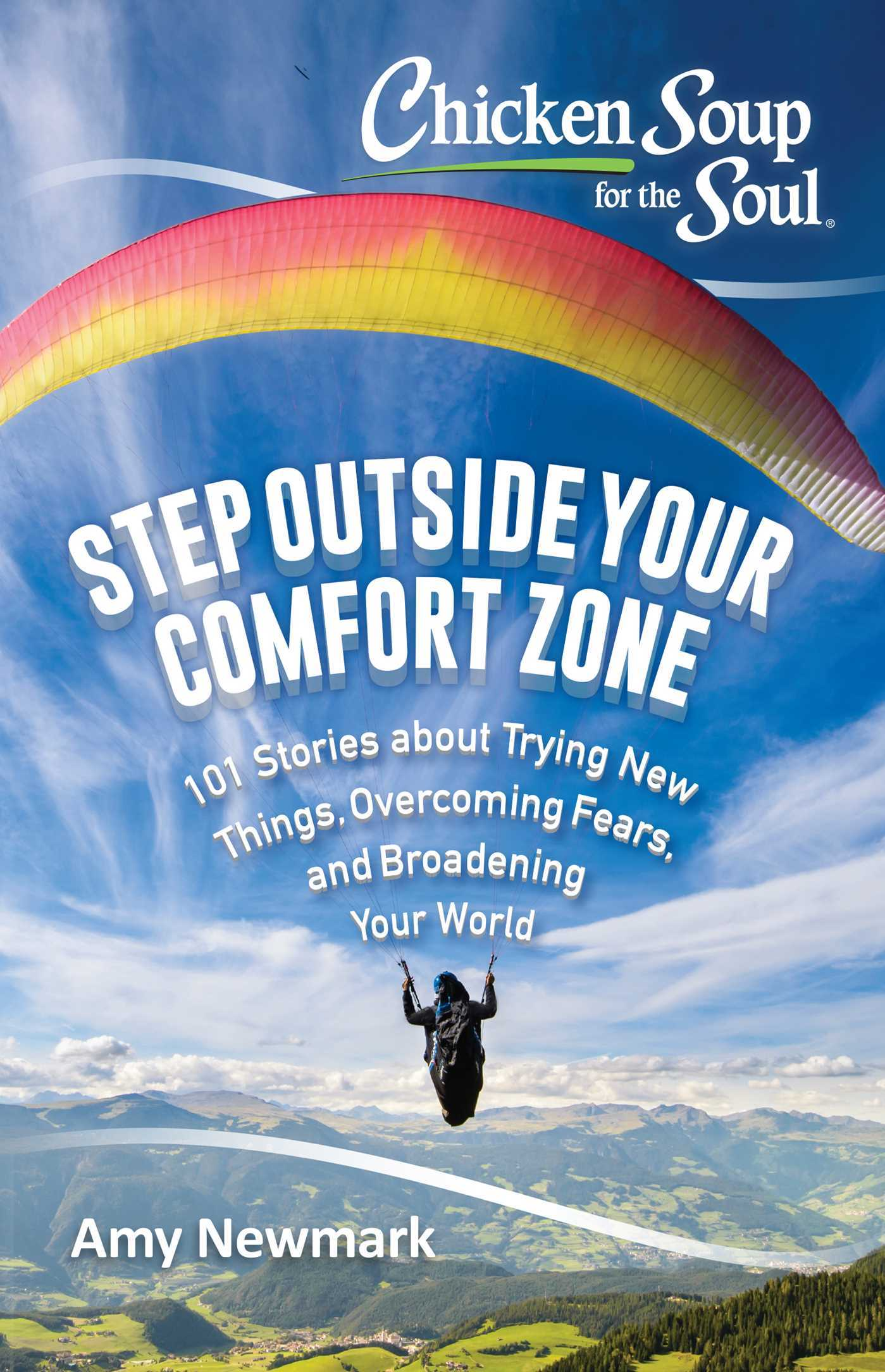 Step Outside Your Comfort Zone 101 Stories about Trying New Things, Overcoming Fears, and Broadening Your World