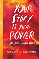 Your Story Is Your Power: How Women Can Tap Into Their Past to Create a Better Future