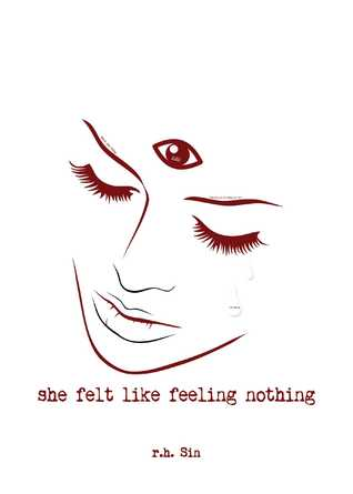 She Felt Like Feeling Nothing by R.H. Sin