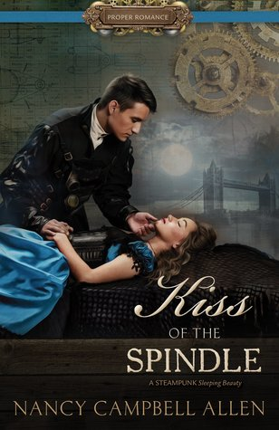 Kiss of the Spindle (Steampunk Proper Romance #2)