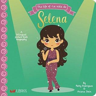 The Life of - La Vida de Selena: A Bilingual Picture Book Biography