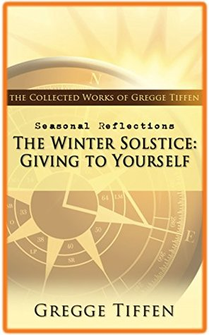 Seasonal Reflection Series: Winter Solstice: Giving to Yourself (Seasonal Reflections Book 12)