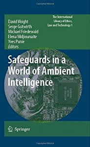 Safeguards in a World of Ambient Intelligence (The International Library of Ethics, Law and Technology Book 1)