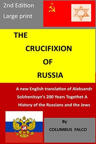 The Crucifixion of Russia: A new English translation of Solzhenitsyn's 200 Years Together