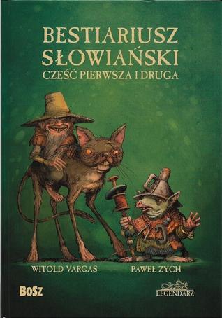 Bestiariusz słowiański. Część pierwsza i druga by Paweł Zych