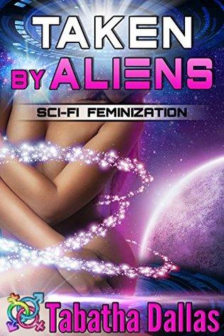 Taken by Aliens (Transgender Science Fiction): Sci-Fi Feminization (Plexian Feminization Collection Book 1)